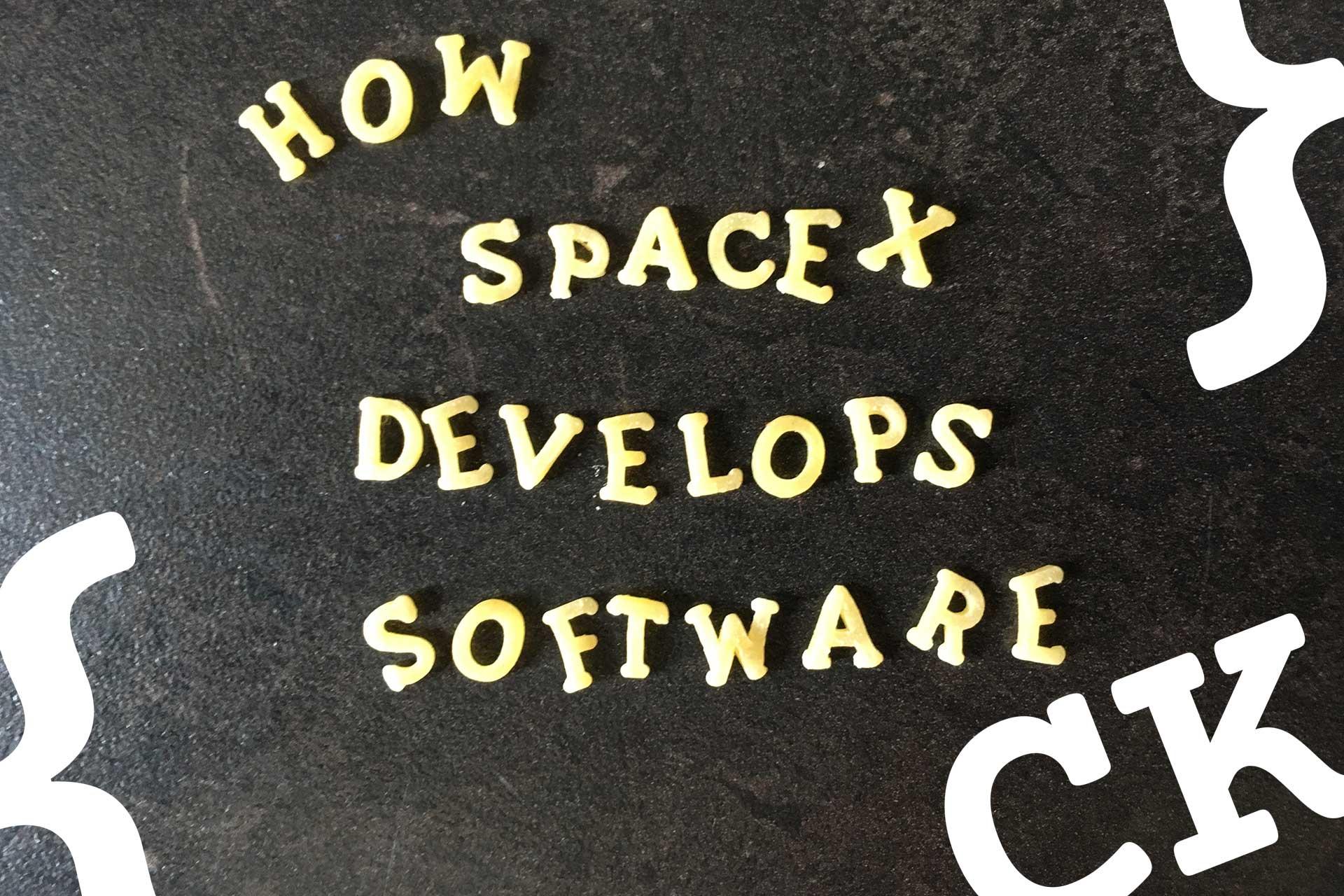 How SpaceX develops software - Coderskitchen